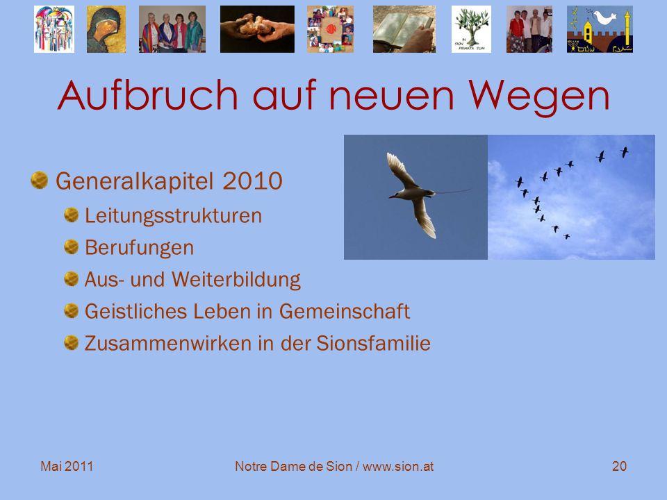 Mai 2011Notre Dame de Sion / www.sion.at20 Aufbruch auf neuen Wegen Generalkapitel 2010 Leitungsstrukturen Berufungen Aus- und Weiterbildung Geistlich