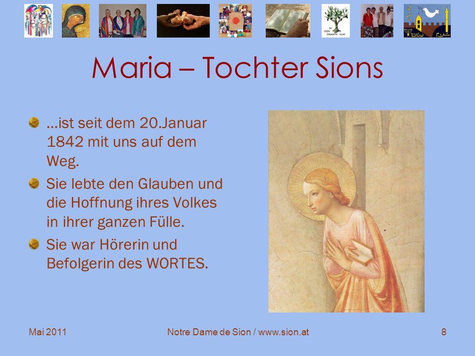 Mai 2011Notre Dame de Sion / www.sion.at8 Maria – Tochter Sions …ist seit dem 20.Januar 1842 mit uns auf dem Weg. Sie lebte den Glauben und die Hoffnu