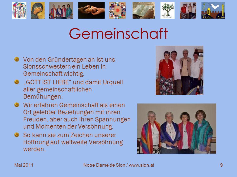 Mai 2011Notre Dame de Sion / www.sion.at9 Gemeinschaft Von den Gründertagen an ist uns Sionsschwestern ein Leben in Gemeinschaft wichtig. GOTT IST LIE