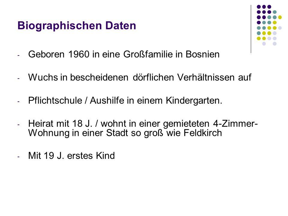 Biographischen Daten - Geboren 1960 in eine Großfamilie in Bosnien - Wuchs in bescheidenen dörflichen Verhältnissen auf - Pflichtschule / Aushilfe in