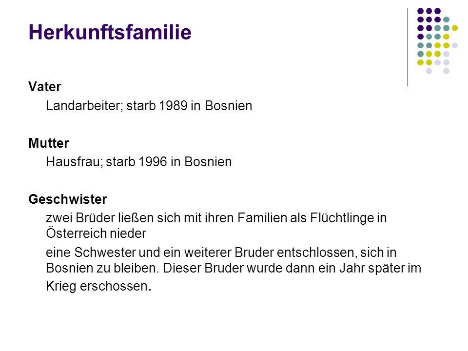 Herkunftsfamilie Vater Landarbeiter; starb 1989 in Bosnien Mutter Hausfrau; starb 1996 in Bosnien Geschwister zwei Brüder ließen sich mit ihren Famili