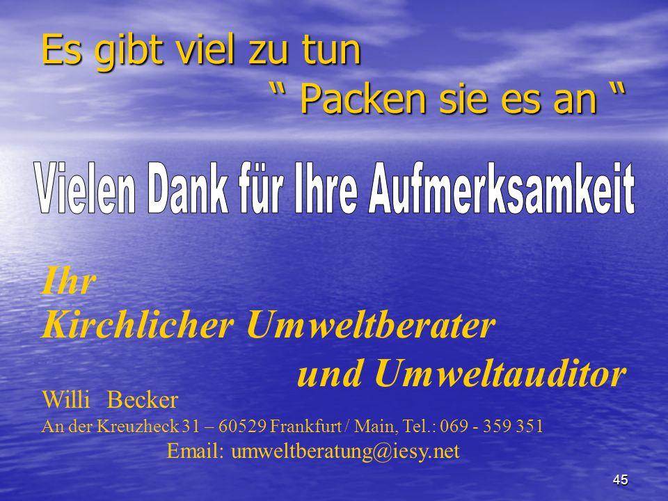 45 Es gibt viel zu tun Packen sie es an Es gibt viel zu tun Packen sie es an Willi Becker An der Kreuzheck 31 – 60529 Frankfurt / Main, Tel.: 069 - 35