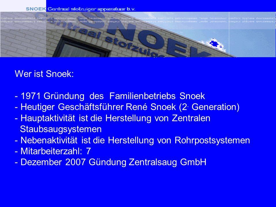 Wer ist Snoek: - 1971 Gründung des Familienbetriebs Snoek - Heutiger Geschäftsführer René Snoek (2. Generation) - Hauptaktivität ist die Herstellung v