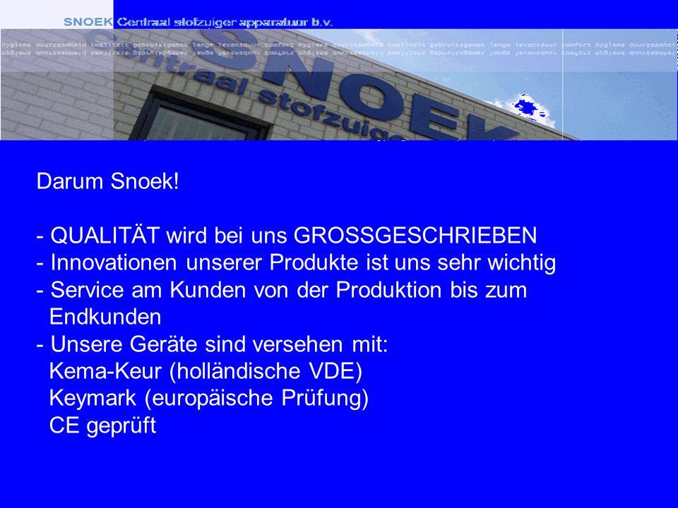Darum Snoek! - QUALITÄT wird bei uns GROSSGESCHRIEBEN - Innovationen unserer Produkte ist uns sehr wichtig - Service am Kunden von der Produktion bis