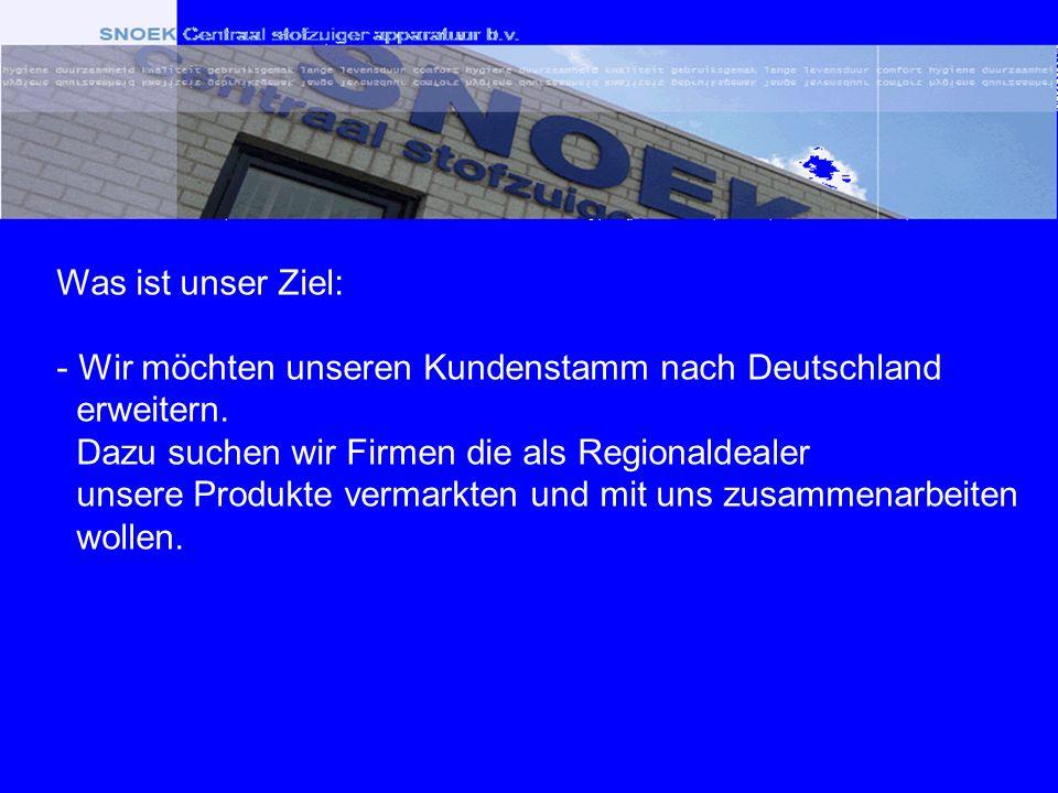 Was ist unser Ziel: - Wir möchten unseren Kundenstamm nach Deutschland erweitern. Dazu suchen wir Firmen die als Regionaldealer unsere Produkte vermar