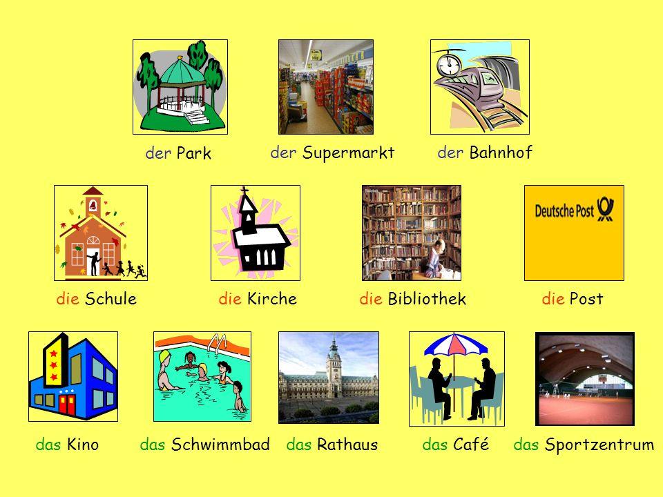der Park der Supermarktder Bahnhof die Schuledie Kirche die Bibliothekdie Post das Kinodas Schwimmbaddas Rathausdas Cafédas Sportzentrum