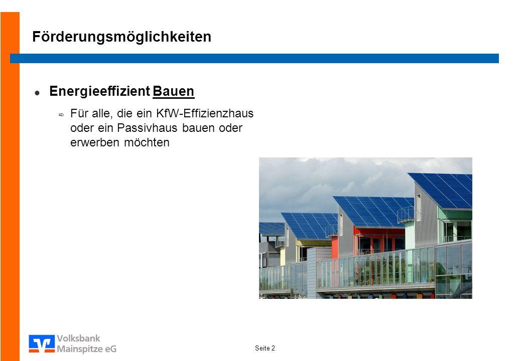 Seite 2 Förderungsmöglichkeiten Energieeffizient Bauen Für alle, die ein KfW-Effizienzhaus oder ein Passivhaus bauen oder erwerben möchten