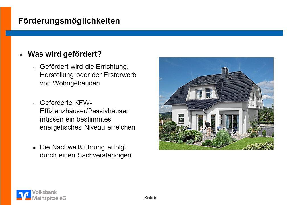 Seite 5 Förderungsmöglichkeiten Was wird gefördert? Gefördert wird die Errichtung, Herstellung oder der Ersterwerb von Wohngebäuden Geförderte KFW- Ef