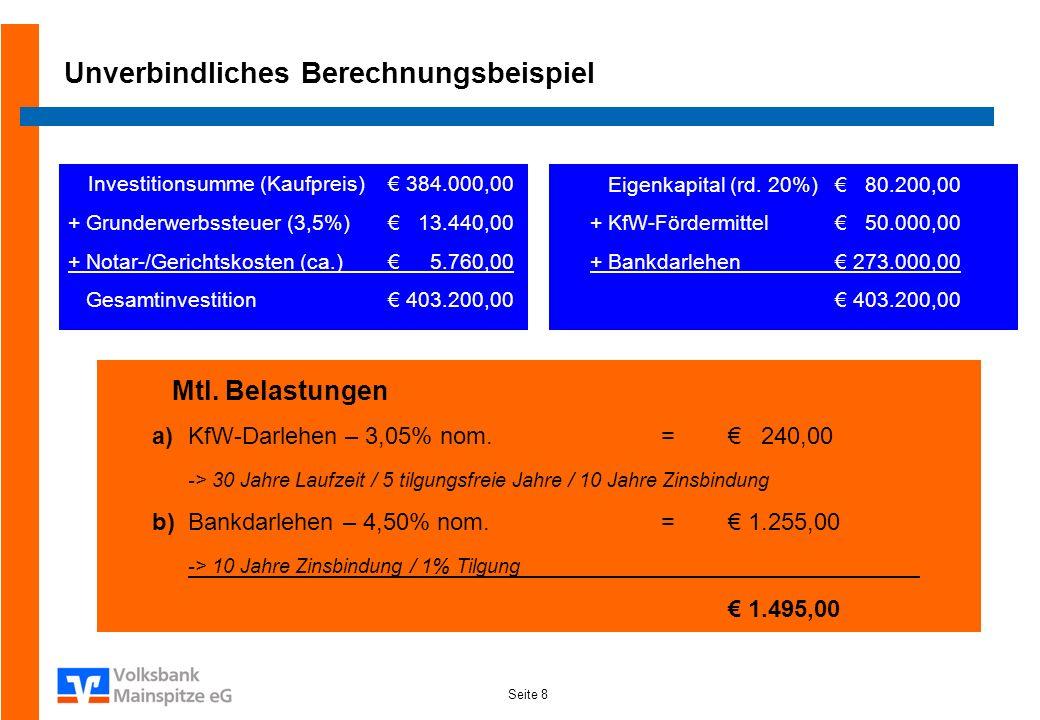 Seite 8 Unverbindliches Berechnungsbeispiel Investitionsumme (Kaufpreis) 384.000,00 + Grunderwerbssteuer (3,5%) 13.440,00 + Notar-/Gerichtskosten (ca.