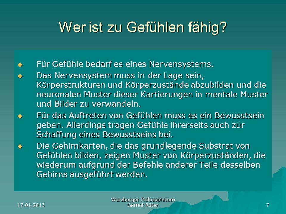 17.01.2013 Würzburger Philosophicum Gernot Rüter 7 Wer ist zu Gefühlen fähig? Für Gefühle bedarf es eines Nervensystems. Für Gefühle bedarf es eines N