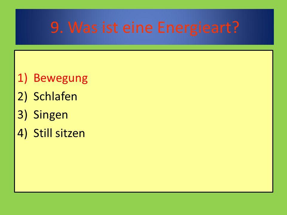 9. Was ist eine Energieart 1)Bewegung 2)Schlafen 3) Singen 4) Still sitzen