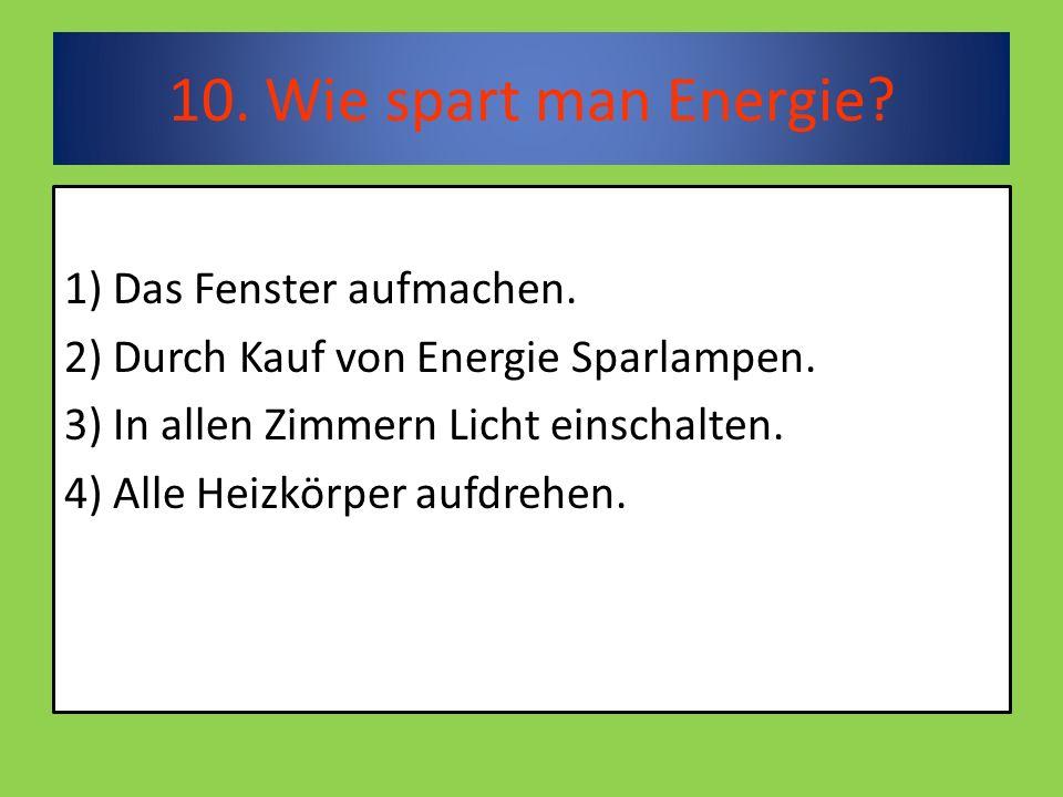 10. Wie spart man Energie. 1) Das Fenster aufmachen.