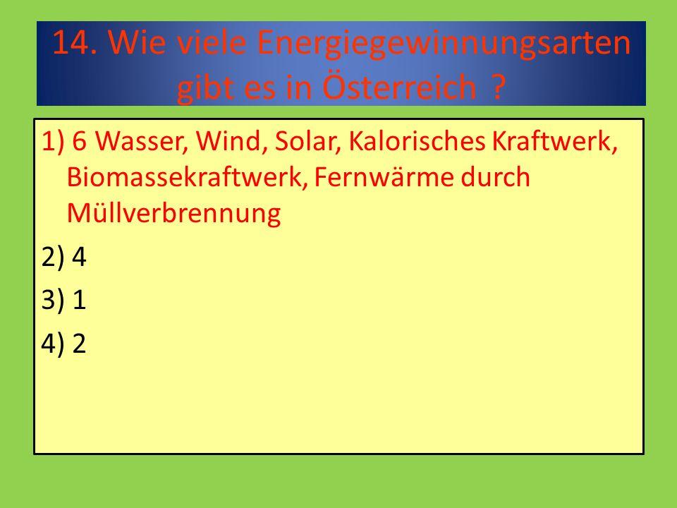 14. Wie viele Energiegewinnungsarten gibt es in Österreich .