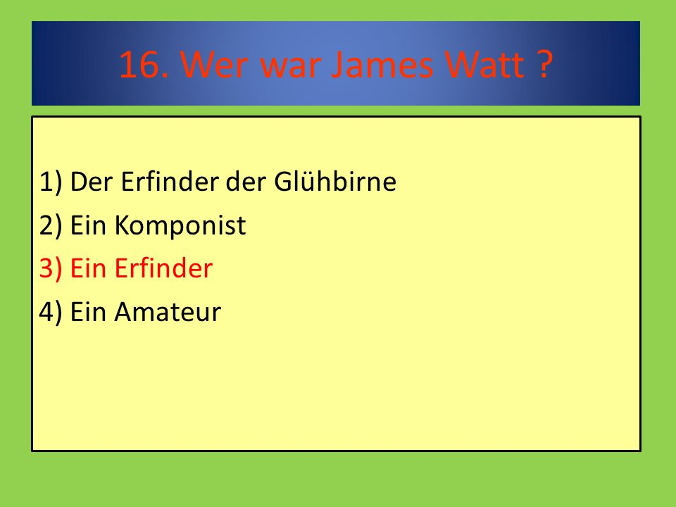 16. Wer war James Watt .