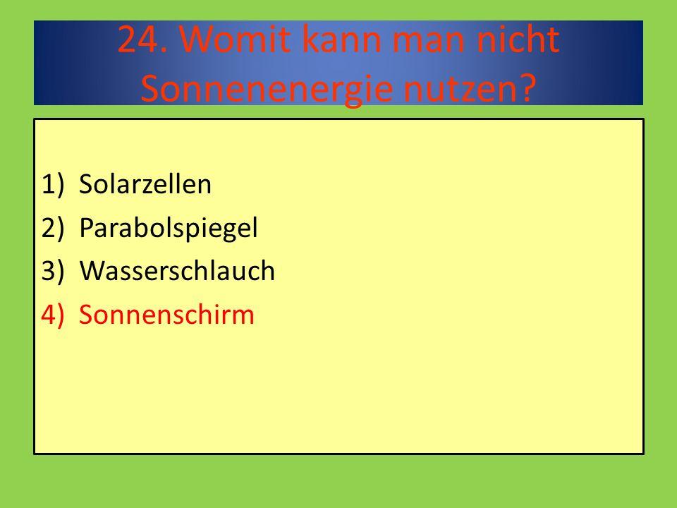 24. Womit kann man nicht Sonnenenergie nutzen.