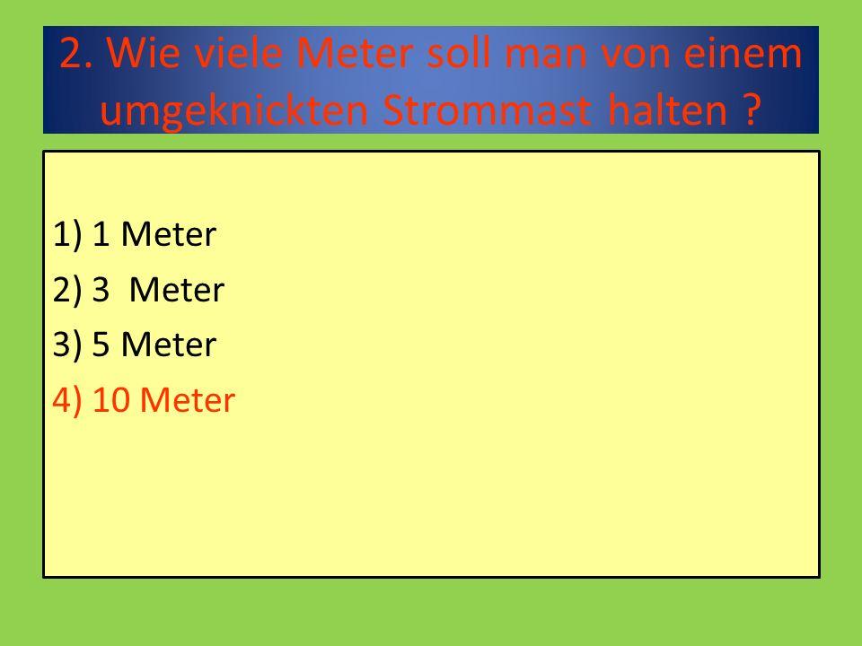 2. Wie viele Meter soll man von einem umgeknickten Strommast halten .