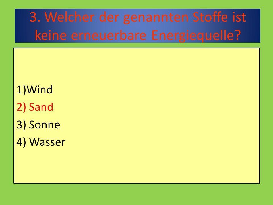 14. Wie viele Energiegewinnungsarten gibt es in Österreich ? 1) 6 2) 4 3) 1 4) 2