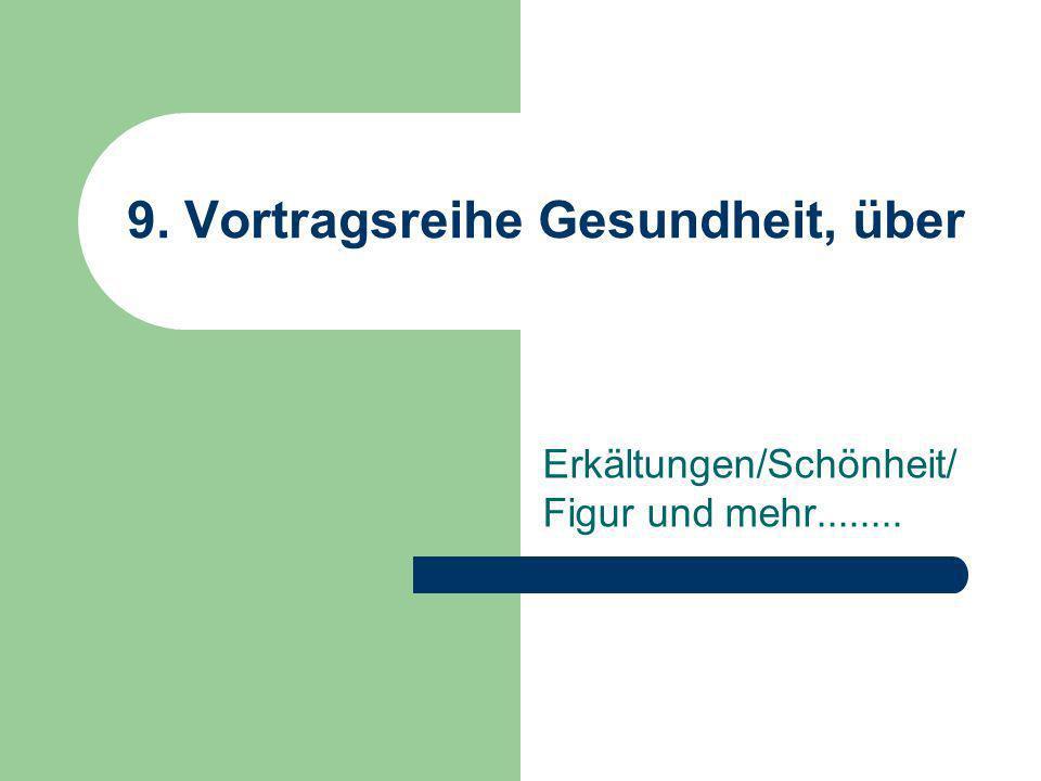 9. Vortragsreihe Gesundheit, über Erkältungen/Schönheit/ Figur und mehr........