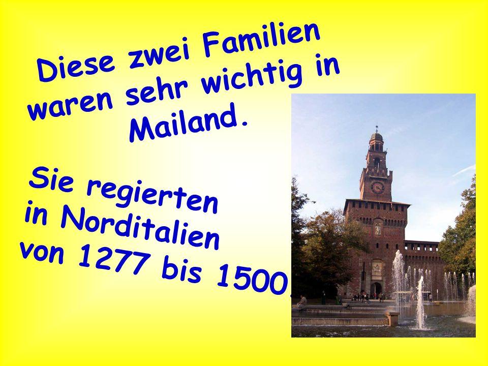 Diese zwei Familien waren sehr wichtig in Mailand. Sie regierten in Norditalien von 1277 bis 1500.