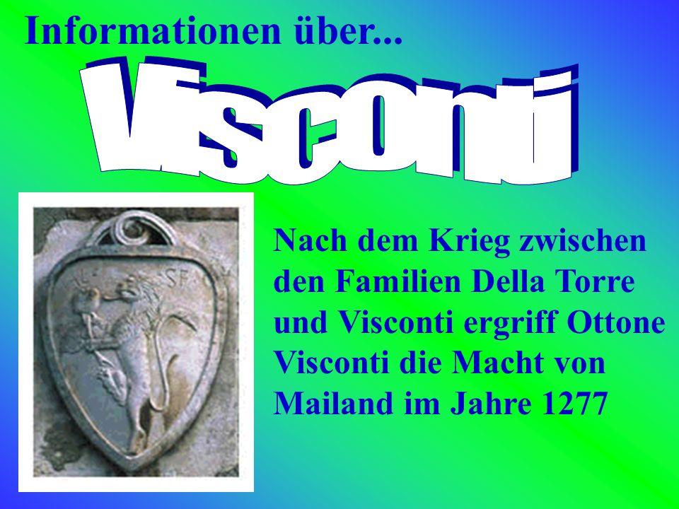 Informationen über... Nach dem Krieg zwischen den Familien Della Torre und Visconti ergriff Ottone Visconti die Macht von Mailand im Jahre 1277