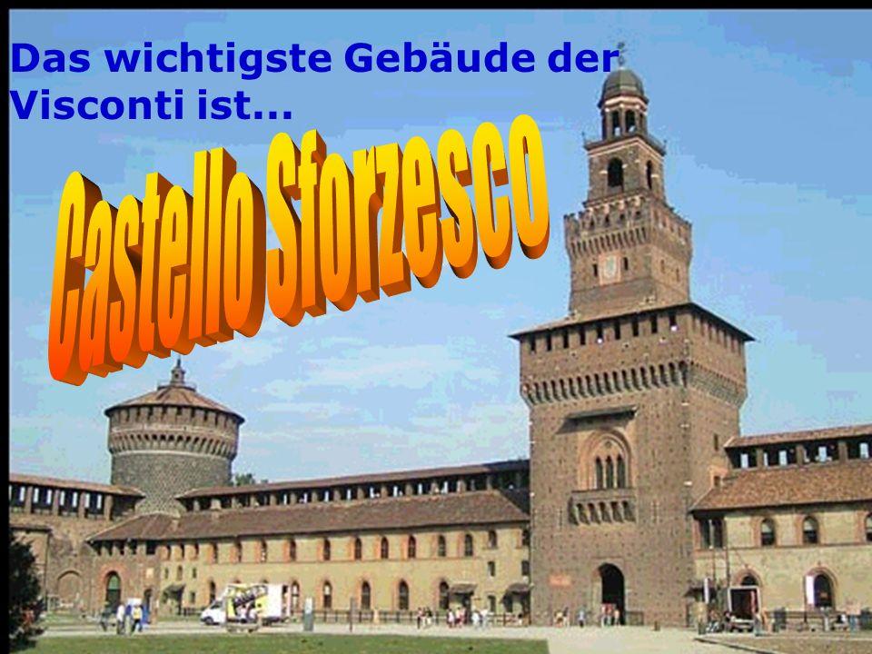 Das wichtigste Gebäude der Visconti ist...
