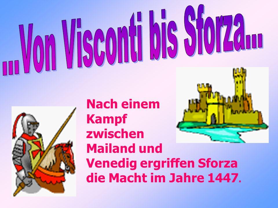 Nach einem Kampf zwischen Mailand und Venedig ergriffen Sforza die Macht im Jahre 1447.