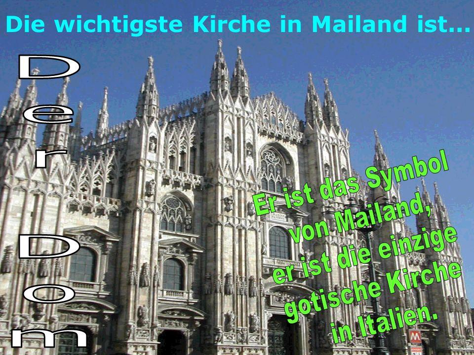 Die wichtigste Kirche in Mailand ist...