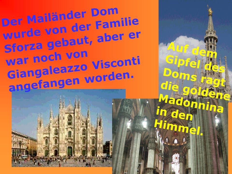 Auf dem Gipfel des Doms ragt die goldene Madonnina in den Himmel. Der Mailänder Dom wurde von der Familie Sforza gebaut, aber er war noch von Giangale