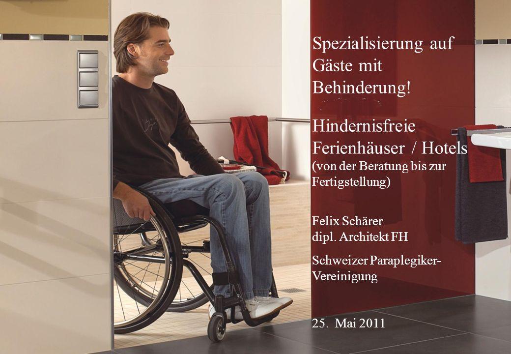 Spezialisierung auf Gäste mit Behinderung! Hindernisfreie Ferienhäuser / Hotels (von der Beratung bis zur Fertigstellung) Felix Schärer dipl. Architek