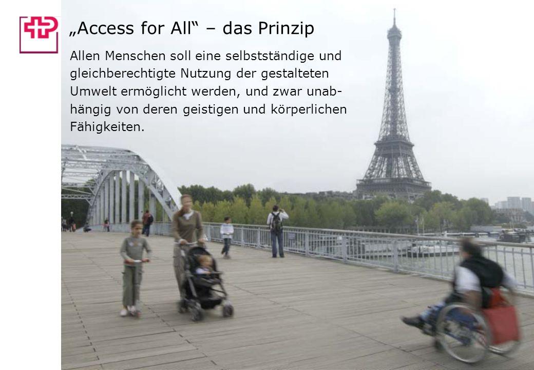 Access for All – das Prinzip Allen Menschen soll eine selbstständige und gleichberechtigte Nutzung der gestalteten Umwelt ermöglicht werden, und zwar