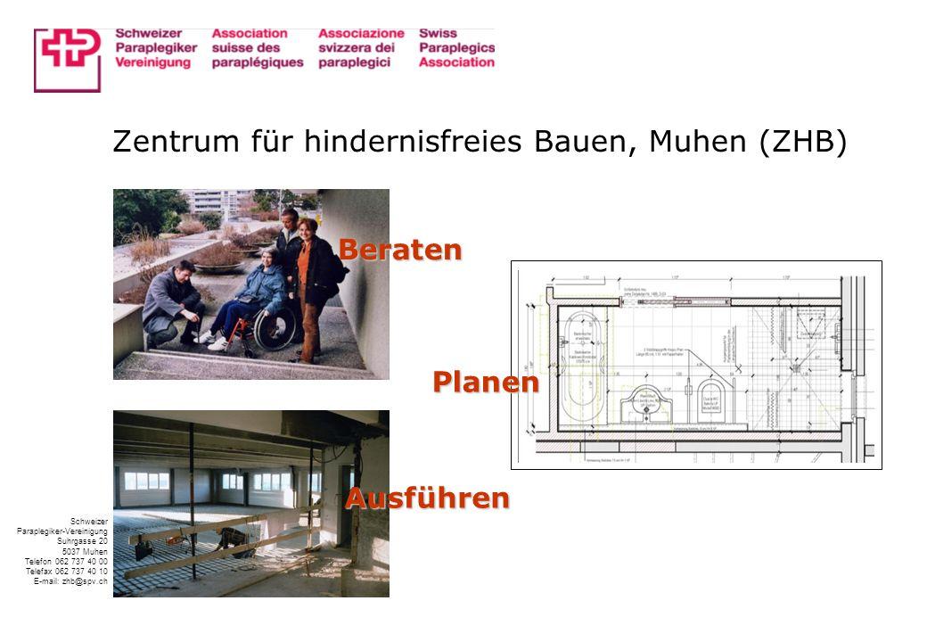 Zentrum für hindernisfreies Bauen, Muhen (ZHB) Beraten Ausführen Schweizer Paraplegiker-Vereinigung Suhrgasse 20 5037 Muhen Telefon 062 737 40 00 Tele
