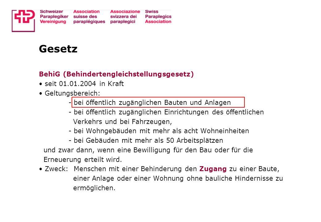 Gesetz BehiG (Behindertengleichstellungsgesetz) seit 01.01.2004 in Kraft Geltungsbereich: - bei öffentlich zugänglichen Bauten und Anlagen - bei öffen