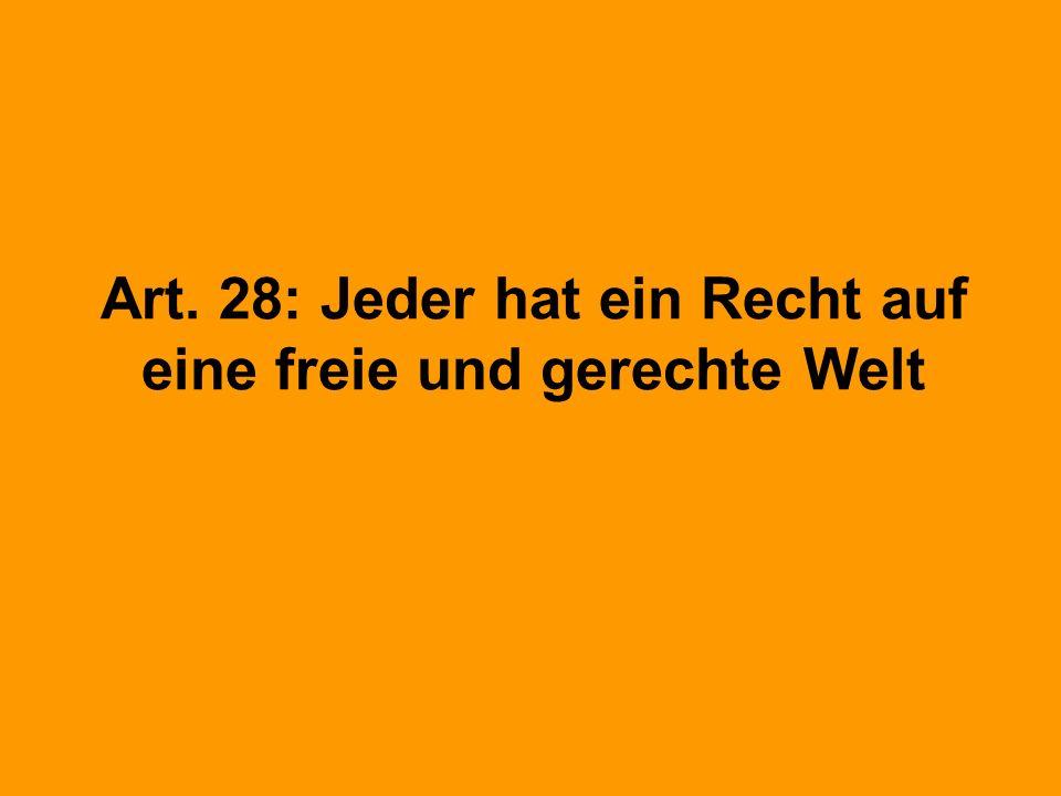 Art. 28: Jeder hat ein Recht auf eine freie und gerechte Welt