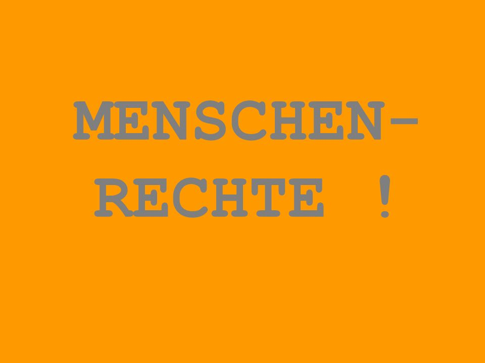 MENSCHEN- RECHTE !