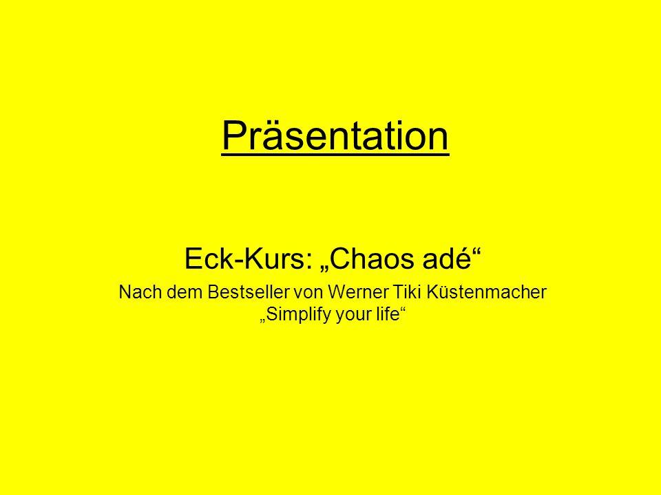 Präsentation Eck-Kurs: Chaos adé Nach dem Bestseller von Werner Tiki Küstenmacher Simplify your life