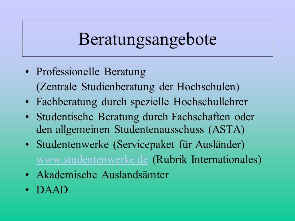 Beratungsangebote Professionelle Beratung (Zentrale Studienberatung der Hochschulen) Fachberatung durch spezielle Hochschullehrer Studentische Beratun