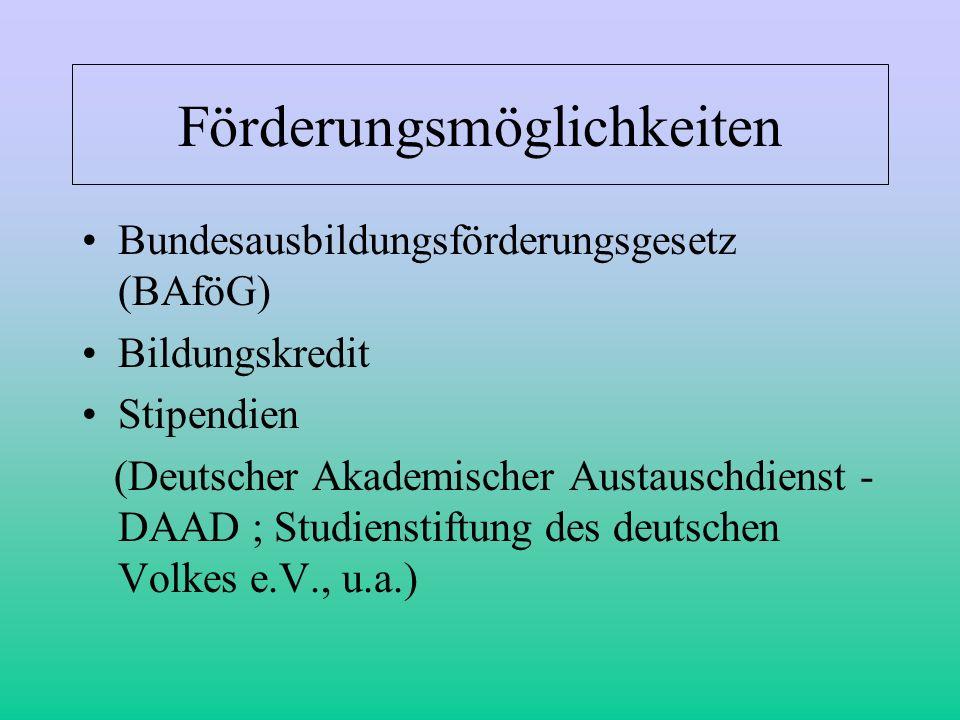 Förderungsmöglichkeiten Bundesausbildungsförderungsgesetz (BAföG) Bildungskredit Stipendien (Deutscher Akademischer Austauschdienst - DAAD ;Studiensti