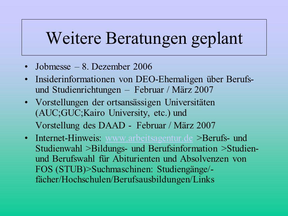 Weitere Beratungen geplant Jobmesse – 8. Dezember 2006 Insiderinformationen von DEO-Ehemaligen über Berufs- und Studienrichtungen – Februar / März 200