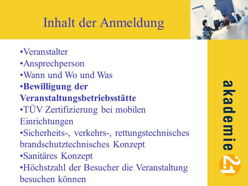 Inhalt der Anmeldung Veranstalter Ansprechperson Wann und Wo und Was Bewilligung der Veranstaltungsbetriebsstätte TÜV Zertifizierung bei mobilen Einri