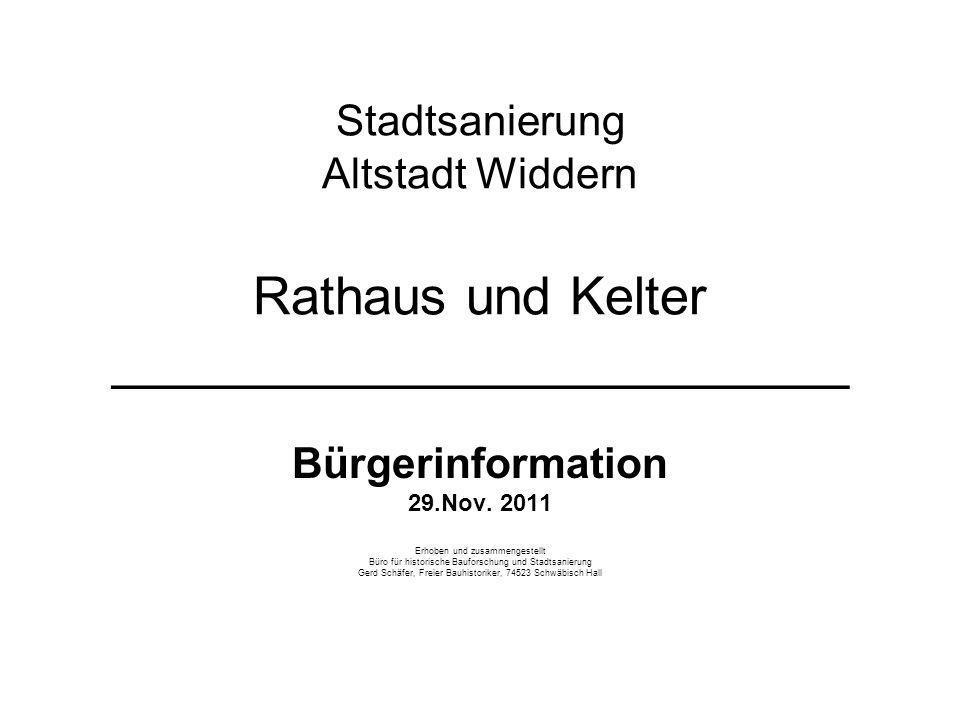 Stadtsanierung Altstadt Widdern Rathaus und Kelter _________________________ Bürgerinformation 29.Nov. 2011 Erhoben und zusammengestellt Büro für hist