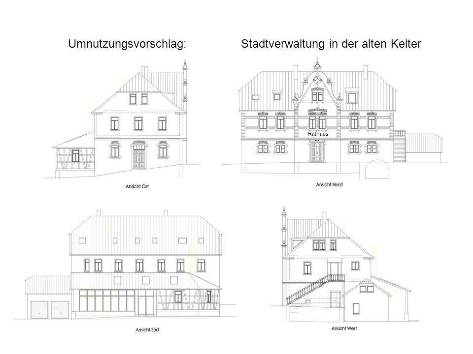 Umnutzungsvorschlag: Stadtverwaltung in der alten Kelter Rathaus