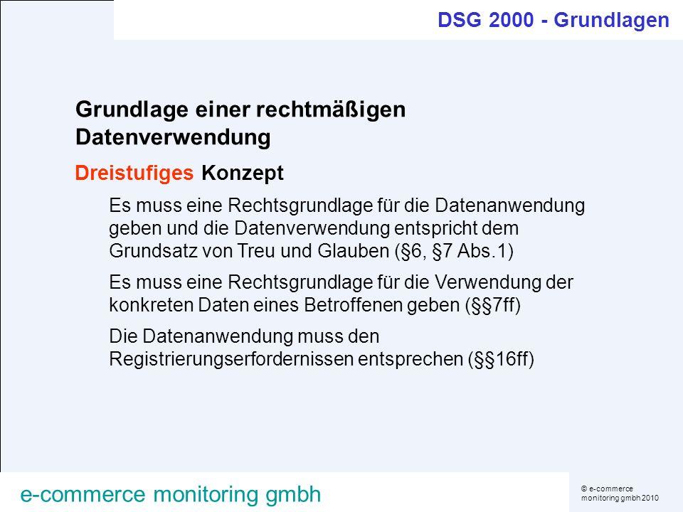 © e-commerce monitoring gmbh 2010 e-commerce monitoring gmbh Grundlage einer rechtmäßigen Datenverwendung Dreistufiges Konzept Es muss eine Rechtsgrun