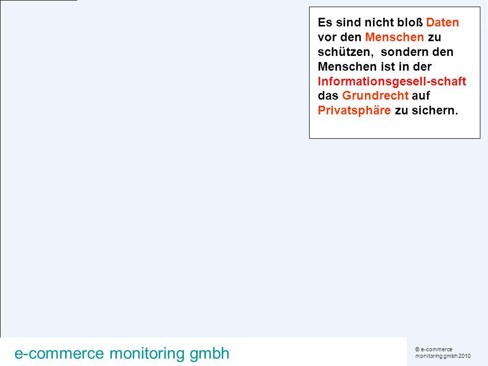 © e-commerce monitoring gmbh 2010 e-commerce monitoring gmbh Es sind nicht bloß Daten vor den Menschen zu schützen, sondern den Menschen ist in der In