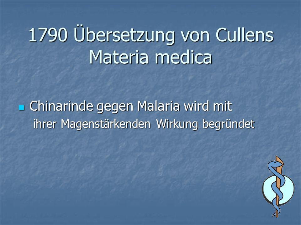 1790 Übersetzung von Cullens Materia medica Chinarinde gegen Malaria wird mit Chinarinde gegen Malaria wird mit ihrer Magenstärkenden Wirkung begründet
