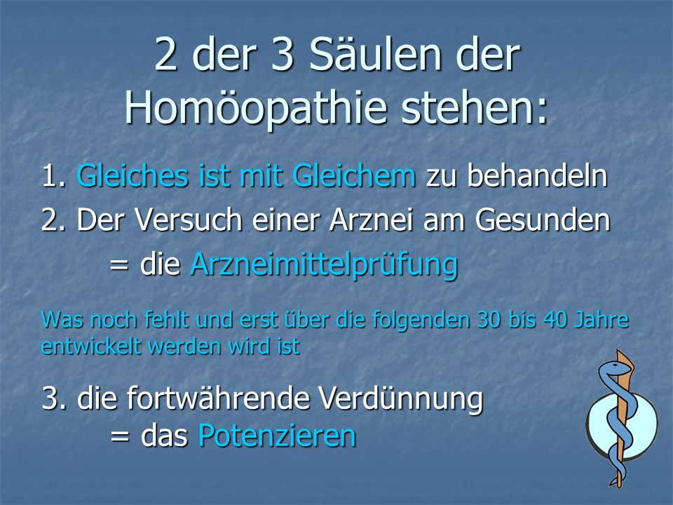 2 der 3 Säulen der Homöopathie stehen: 1. Gleiches ist mit Gleichem zu behandeln 2.