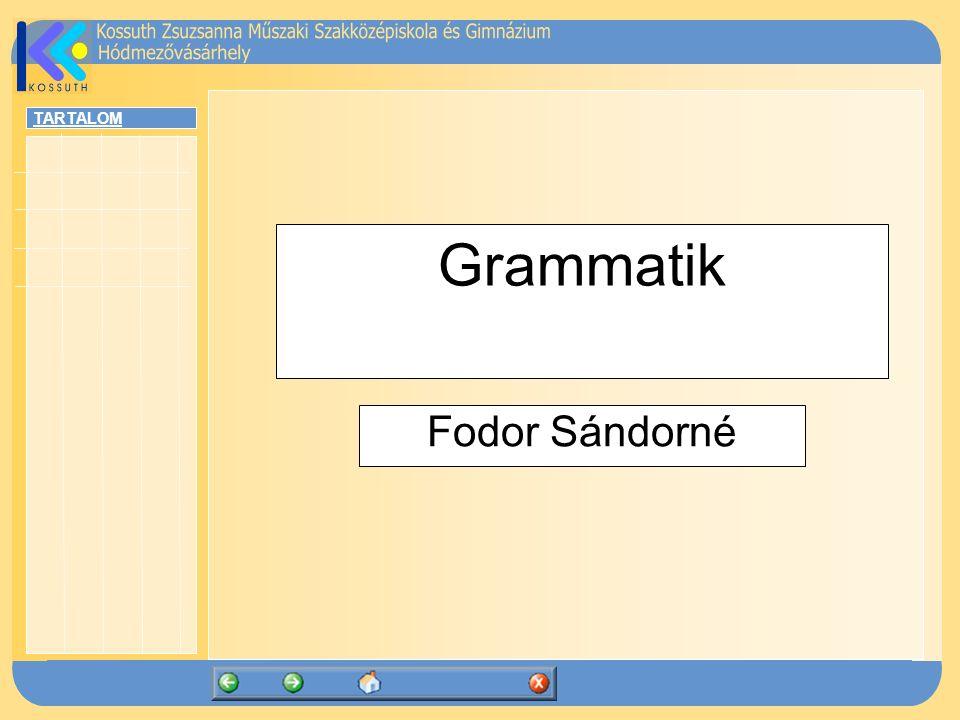 TARTALOM Grammatik Fodor Sándorné