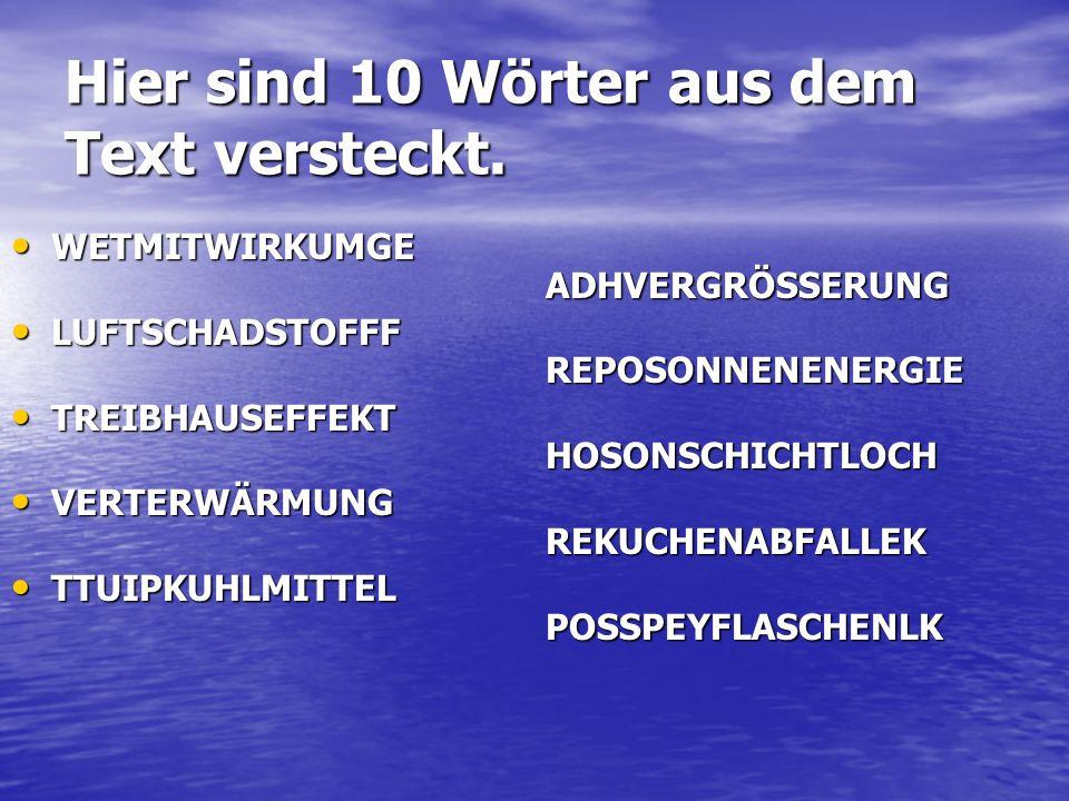 Hier sind 10 Wörter aus dem Text versteckt. WETMITWIRKUMGE ADHVERGRÖSSERUNG WETMITWIRKUMGE ADHVERGRÖSSERUNG LUFTSCHADSTOFFF REPOSONNENENERGIE LUFTSCHA