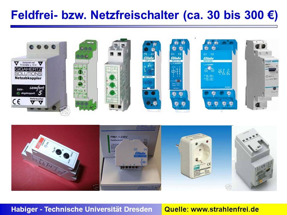 Feldfrei- bzw. Netzfreischalter (ca. 30 bis 300 ) Habiger - Technische Universität DresdenQuelle: www.strahlenfrei.de