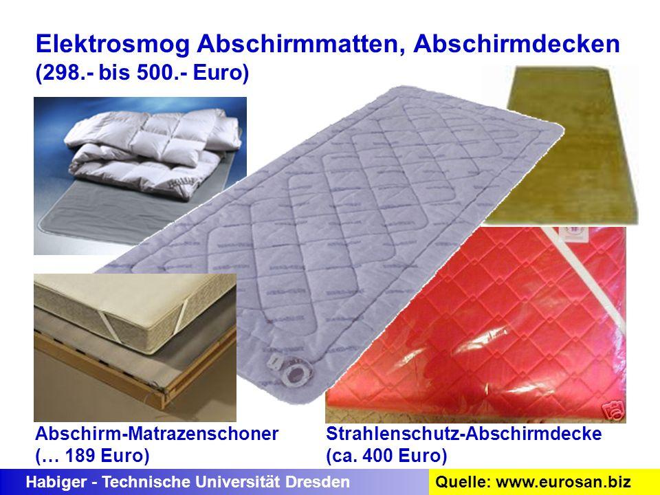 Habiger - Technische Universität DresdenQuelle: www.eurosan.biz Elektrosmog Abschirmmatten, Abschirmdecken (298.- bis 500.- Euro) Strahlenschutz-Absch