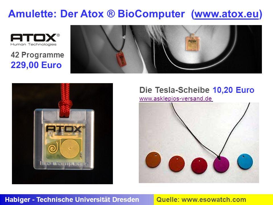 Habiger - Technische Universität DresdenQuelle: www.esowatch.com Amulette: Der Atox ® BioComputer (www.atox.eu) 42 Programme 229,00 Euro Die Tesla-Sch
